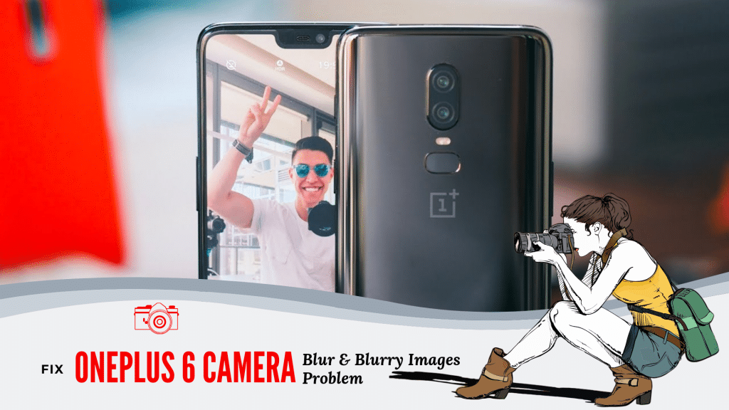Fixed] OnePlus 6 and 6T Camera Blur & Blurry Images Issue